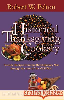 Historical Thanksgiving Cookery Robert W. Pelton 9780741411419