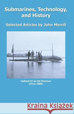 Submarines, Technology, and History John Merrill 9780741418128
