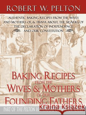 Baking Recipes of Our Founding Fathers Robert W. Pelton 9780741419446