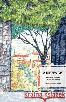 Art Talk: A Practical Guide to Painting and Drawing Eileen Potter Kopelman 9780741425331