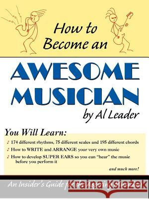 How to Become an Awesome Musician Al Leader 9780741425539