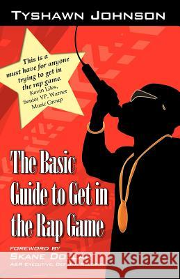 The Basic Guide to Get in the Rap Game Tyshawn Johnson 9780741429322