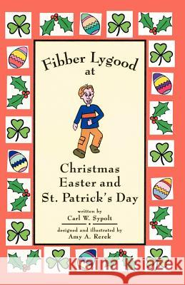 Fibber Lygood at Christmas, Easter and Patrick's Day Carl W. Sypolt 9780741429827