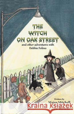 The Witch on Oak Street and Other Adventures with Debbie Folino Major L. Mitchell 9780741430304