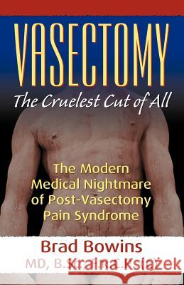 Vasectomy: The Cruelest Cut of All (the Modern Medical Nightmare of Post-Vasectomy Pain Syndrome) Brad Browns 9780741430991