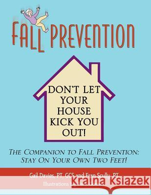 Fall Prevention: Don't Let Your House Kick You Out! Gail Davies Fran Scully 9780741431134