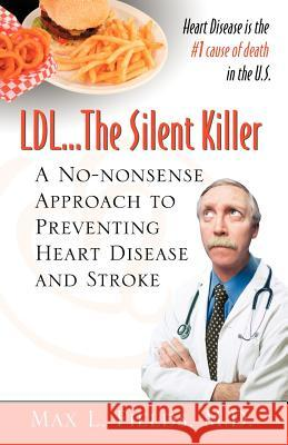 LDL.the Silent Killer, a No Nonsense Approach to Preventing Heart Disease and Stroke M. D. Max Fields 9780741431363