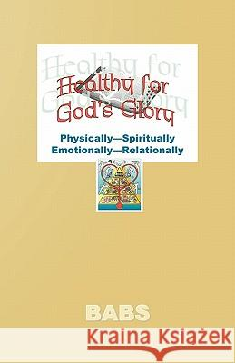 Healthy for God's Glory Babs Bennett 9780741443151