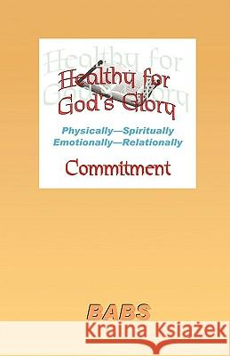 Healthy for God's Glory: Part III: Committment Babs Bennett 9780741450821