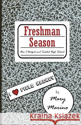 Freshman Season: How I Dodged and Tackled High School Mary Marino 9780741455376