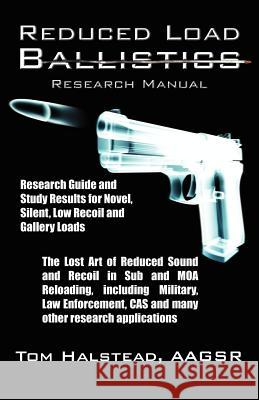 Reduced Load Ballistics Research Manual Aagsr Tom Halstead 9780741465160