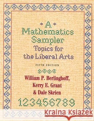 A Mathematics Sampler: Topics for the Liberal Arts William P. Berlinghoff Kerry Grant 9780742502024