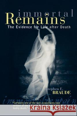 Immortal Remains: The Evidence for Life After Death Stephen E. Braude 9780742514720