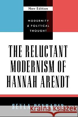 The Reluctant Modernism of Hannah Arendt Seyla Benhabib 9780742521506 Rowman & Littlefield Publishers
