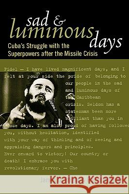 Sad and Luminous Days: Cuba's Struggle with the Superpowers After the Missile Crisis James G. Blight Philip Brenner 9780742522886