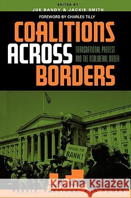 Coalitions across Borders : Transnational Protest and the Neoliberal Order Joe Bandy Jackie Smith Charles Tilly 9780742523975 Rowman & Littlefield Publishers