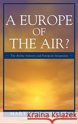 A Europe of the Air? : The Airline Industry and European Integration Martin Staniland 9780742526518