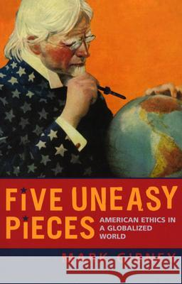 Five Uneasy Pieces: American Ethics in a Globalized World Mark Gibney 9780742535893 Rowman & Littlefield Publishers