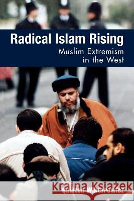 Radical Islam Rising : Muslim Extremism in the West Quintan Wiktorowicz 9780742536418