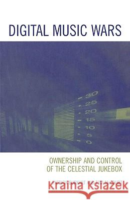 Digital Music Wars: Ownership and Control of the Celestial Jukebox Patrick Burkart Tom McCourt 9780742536692