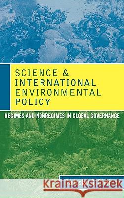 Science and International Environmental Policy: Regimes and Nonregimes in Global Governance Radoslav Dimitrov 9780742539044