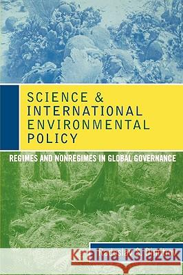Science and International Environmental Policy: Regimes and Nonregimes in Global Governance Radoslav S. Dimitrov 9780742539051