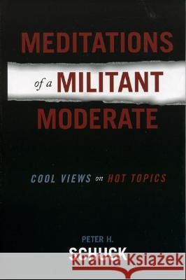 Meditations of a Militant Moderate : Cool Views on Hot Topics Peter H. Schuck 9780742539600