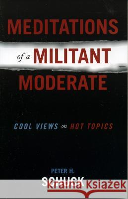 Meditations of a Militant Moderate : Cool Views on Hot Topics Peter H. Schuck 9780742539617