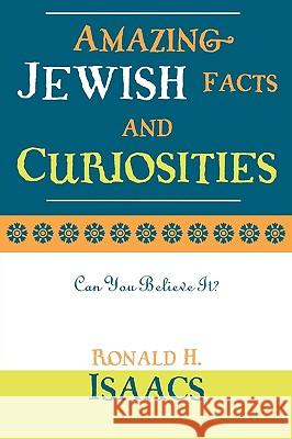 Amazing Jewish Facts and Curiosities: Can You Believe It? Ronald H. Isaacs 9780742543546 Rowman & Littlefield Publishers