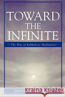 Toward the Infinite : The Way of Kabbalistic Meditation DovBer Pinson 9780742545120