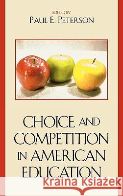 Choice and Competition in American Education Paul E. Peterson 9780742545809