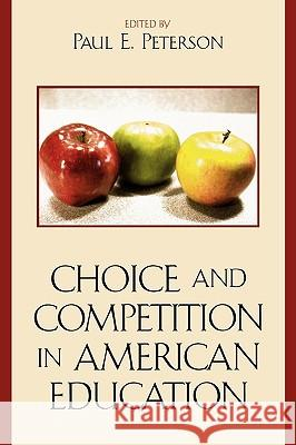 Choice and Competition in American Education Paul E. Peterson 9780742545816