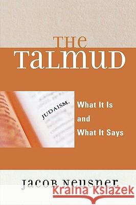 Talmud: What It Is and What It Says Jacob Neusner 9780742546714