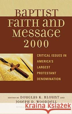 Baptist Faith and Message 2000: Critical Issues in America's Largest Protestant Denomination Douglas Blount Joseph D. Wooddell 9780742551022