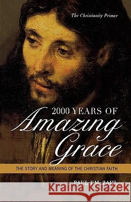 2000 Years of Amazing Grace: The Story and Meaning of the Christian Faith Paul Zahl 9780742552760