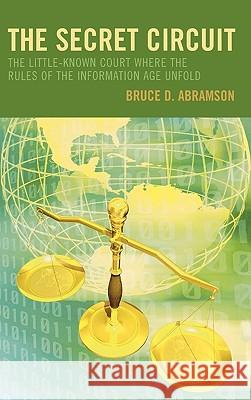 The Secret Circuit: The Little-Known Court Where the Rules of the Information Age Unfold Bruce Abramson 9780742552807