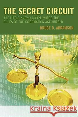 Secret Circuit: The Little-Known Court Where the Rules of the Information Age Unfold Bruce Abramson 9780742552814