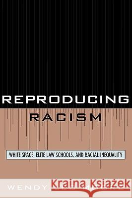 Reproducing Racism: White Space, Elite Law Schools, and Racial Inequality Wendy Leo Moore 9780742560055