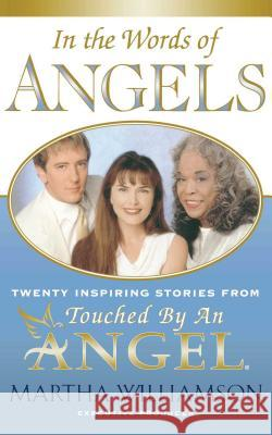 In the Words of Angels : Twenty Inspiring Stories from Touched by an Angel Martha Williamson 9780743203685