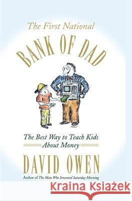 The First National Bank of Dad: The Best Way to Teach Kids about Money David Owen 9780743204804