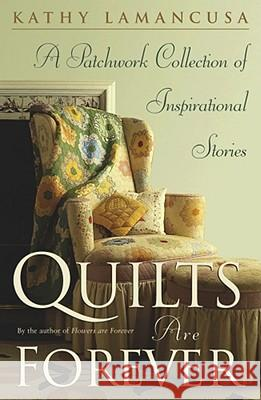Quilts Are Forever: A Patchwork Collection of Inspirational Stories Kathy Lamancusa 9780743210867