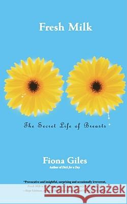 Fresh Milk : The Secret Life of Breasts Fiona Giles 9780743211475