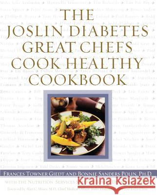 The Joslin Diabetes Great Chefs Cook Healthy Cookbook Frances Towner Giedt Bonnie Sanders Polin Nutrition Services Staff At Joslin Diabe 9780743215886