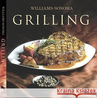 Williams-Sonoma Collection: Grilling Denis Kelly Chuck Williams Noel Barnhurst 9780743226424