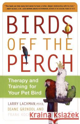 Birds Off the Perch: Therapy and Training for Your Pet Bird Larry Lachman Diane Grindol Frank Kocher 9780743227049