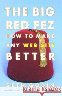 The Big Red Fez: How to Make Any Web Site Better Seth Godin 9780743227902