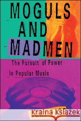 Moguls and Madmen: The Pursuit of Power in Popular Music Jory Farr 9780743228930