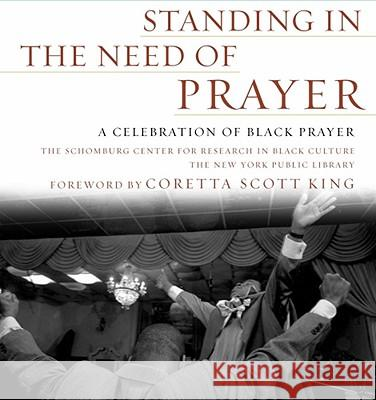 Standing in the Need of Prayer: A Celebration of Black Prayer The Schomburg Center for Research in Bla Coretta Scott King 9780743234665
