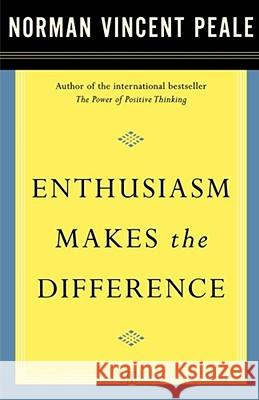 Enthusiasm Makes the Difference Fireside                                 Norman Vincent Peale 9780743234818