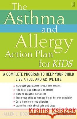 The Asthma and Allergy Action Plan for Kids: A Complete Program to Help Your Child Live a Full and Active Life Allen Dozor Kate Kelly 9780743235778
